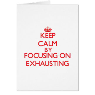 Keep Calm by focusing on EXHAUSTING Cards
