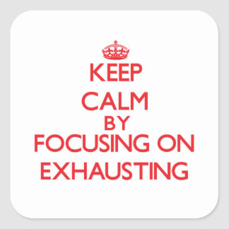 Keep Calm by focusing on EXHAUSTING Stickers