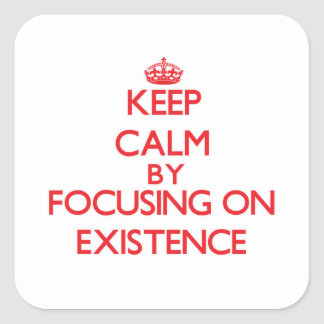 Keep Calm by focusing on EXISTENCE Sticker