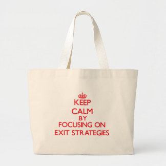 Keep Calm by focusing on EXIT STRATEGIES Canvas Bags