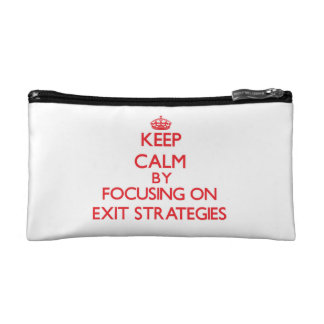 Keep Calm by focusing on EXIT STRATEGIES Cosmetic Bag