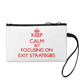 Keep Calm by focusing on EXIT STRATEGIES Change Purse