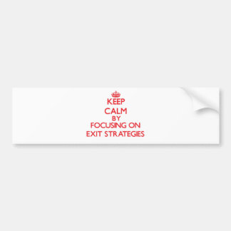 Keep Calm by focusing on EXIT STRATEGIES Bumper Sticker