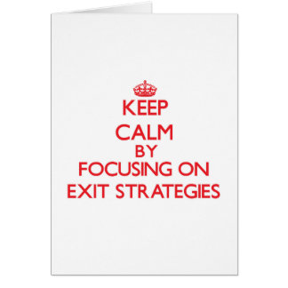 Keep Calm by focusing on EXIT STRATEGIES Greeting Cards
