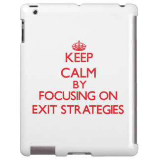 Keep Calm by focusing on EXIT STRATEGIES
