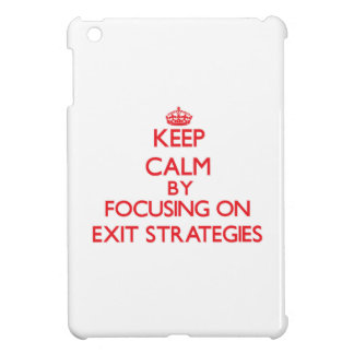 Keep Calm by focusing on EXIT STRATEGIES iPad Mini Cover