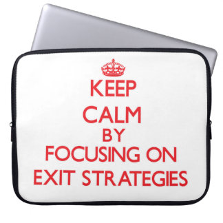 Keep Calm by focusing on EXIT STRATEGIES Computer Sleeves