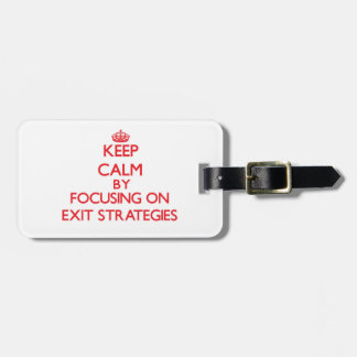 Keep Calm by focusing on EXIT STRATEGIES Tags For Bags