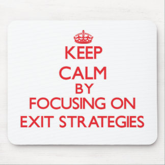 Keep Calm by focusing on EXIT STRATEGIES Mouse Pad