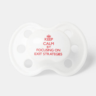 Keep Calm by focusing on EXIT STRATEGIES Pacifier