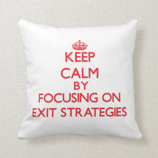Keep Calm by focusing on EXIT STRATEGIES Pillow