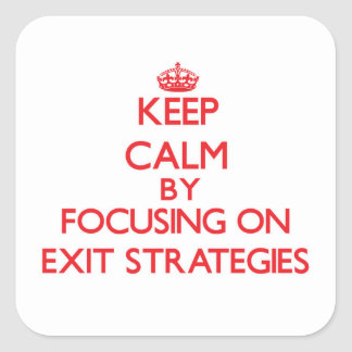 Keep Calm by focusing on EXIT STRATEGIES Sticker