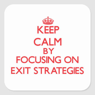Keep Calm by focusing on EXIT STRATEGIES Stickers