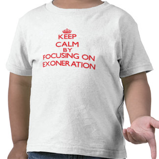 Keep Calm by focusing on EXONERATION T Shirts