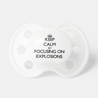 Keep Calm by focusing on EXPLOSIONS Baby Pacifiers