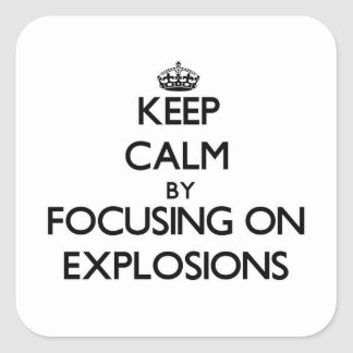 Keep Calm by focusing on EXPLOSIONS Square Sticker