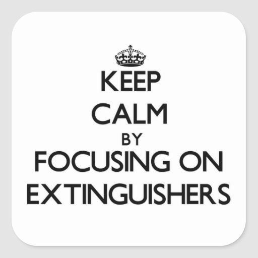 Keep Calm by focusing on EXTINGUISHERS Square Stickers