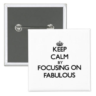 Keep Calm by focusing on Fabulous Pinback Buttons