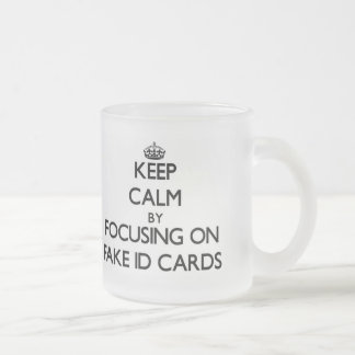 Keep Calm by focusing on Fake Id Cards Frosted Glass Mug