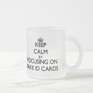Keep Calm by focusing on Fake Id Cards Coffee Mug