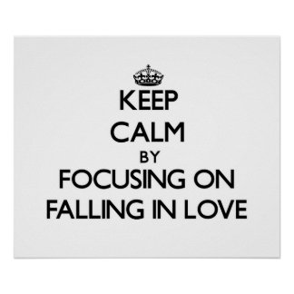 Keep Calm by focusing on Falling In Love Print