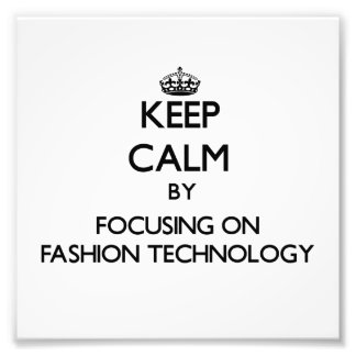 Keep calm by focusing on Fashion Technology Photo
