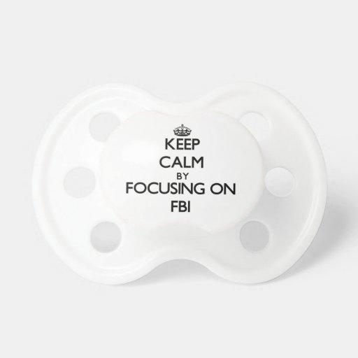 Keep Calm by focusing on Fbi Pacifiers