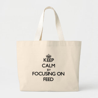 Keep Calm by focusing on Feed Bags