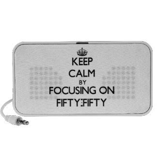 Keep Calm by focusing on Fifty-Fifty Speakers