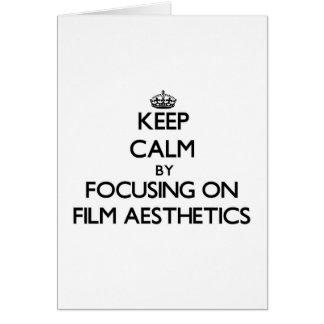 Keep calm by focusing on Film Aesthetics Card