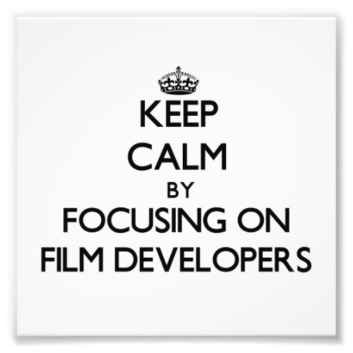 Keep Calm by focusing on Film Developers Photo Print