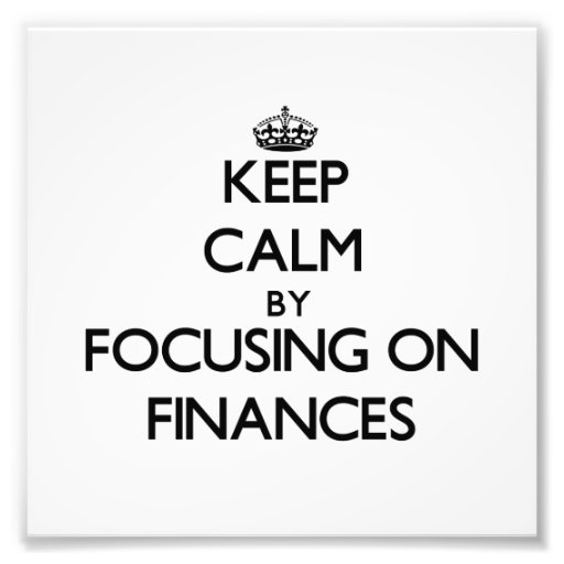Keep Calm by focusing on Finances Photo Print