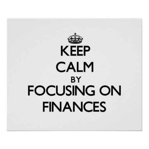 Keep Calm by focusing on Finances Poster