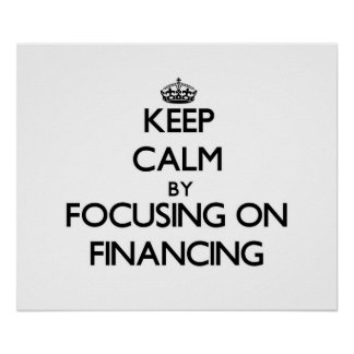 Keep Calm by focusing on Financing Print