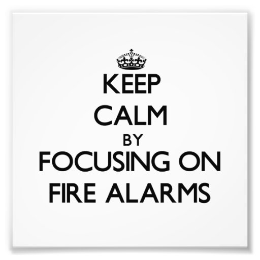 Keep Calm by focusing on Fire Alarms Photo Art