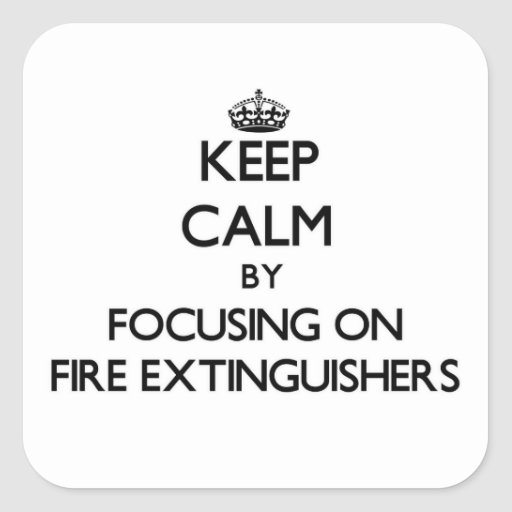 Keep Calm by focusing on Fire Extinguishers Stickers