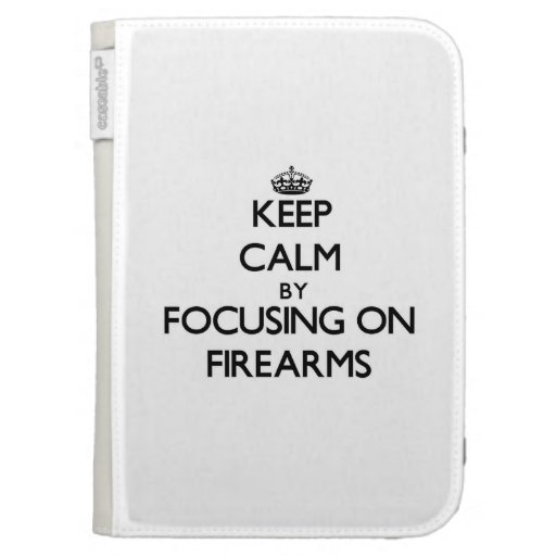 Keep Calm by focusing on Firearms Case For Kindle