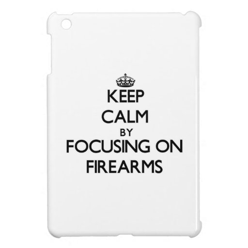 Keep Calm by focusing on Firearms Case For The iPad Mini