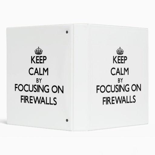 Keep Calm by focusing on Firewalls 3 Ring Binder