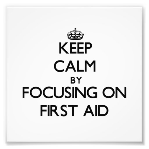 Keep Calm by focusing on First Aid Photo