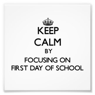 Keep Calm by focusing on First Day Of School Photograph