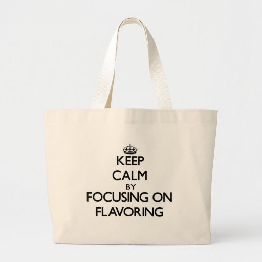 Keep Calm by focusing on Flavoring Tote Bag