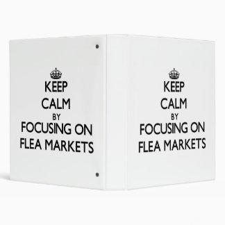 Keep Calm by focusing on Flea Markets 3 Ring Binder