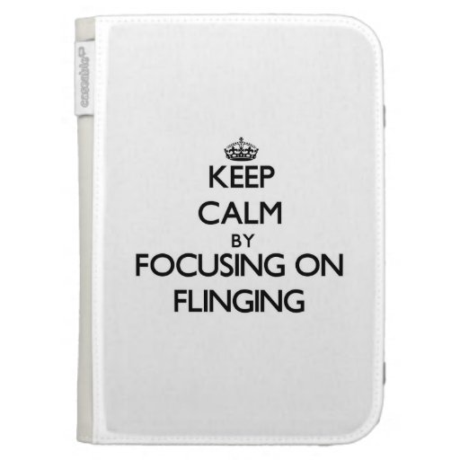 Keep Calm by focusing on Flinging Kindle Cover