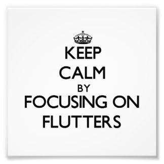 Keep Calm by focusing on Flutters Photo Print
