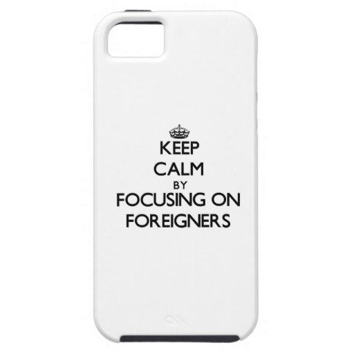 Keep Calm by focusing on Foreigners iPhone 5 Covers
