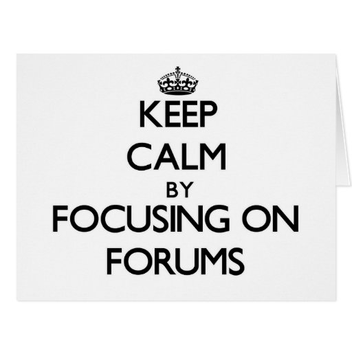 Keep Calm by focusing on Forums Card