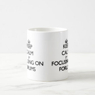 Keep Calm by focusing on Forums Coffee Mug