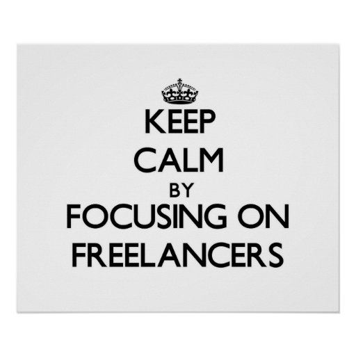Keep Calm by focusing on Freelancers Print