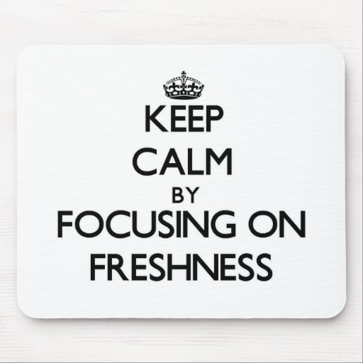 Keep Calm by focusing on Freshness Mousepads